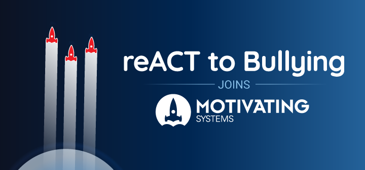 ReACT to Bullying joins Motivating Systems