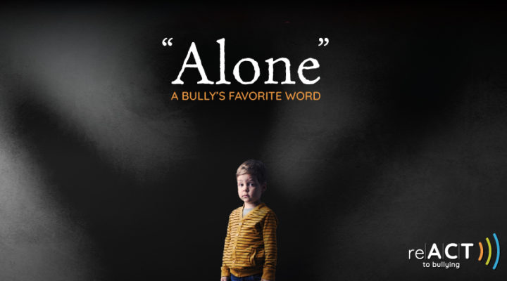 alone a bully's favorite word