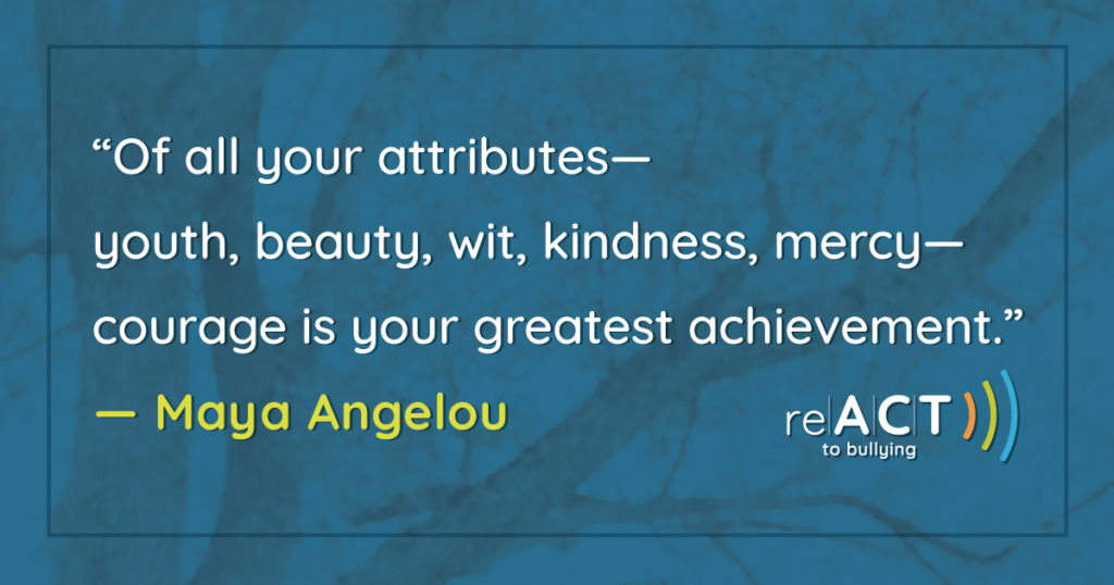 "Maya Angelou quote, ""Of all your attributes— youth, beauty, wit, kindness, mercy— courage is your greatest achievement."""